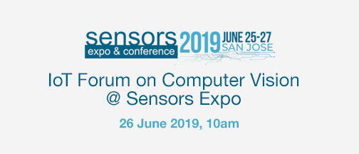 IoT Forum On Computer Vision @ Sensors Expo – June 26, 2019