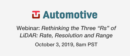 "TU Automotive Webinar: Rethinking The Three ""Rs"" Of LiDAR: Rate, Resolution And Range – October 3, 2019"