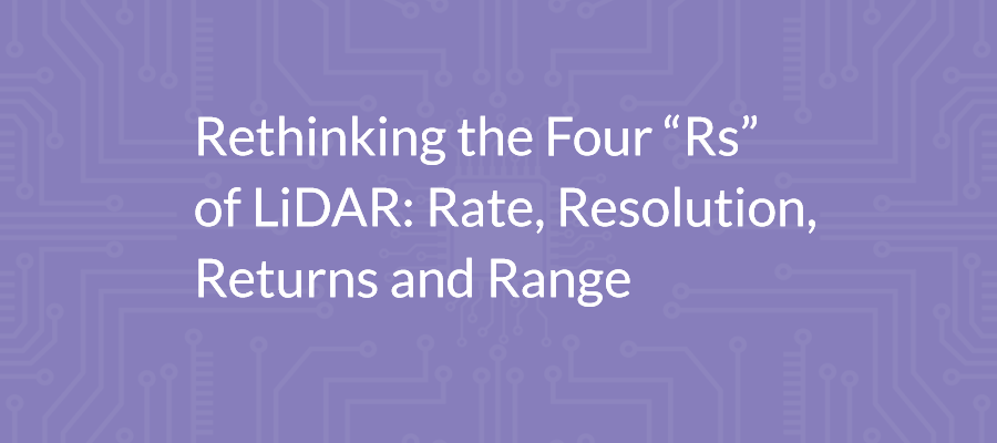 "Rethinking The Four ""Rs"" Of LiDAR: Rate, Resolution, Returns And Range"